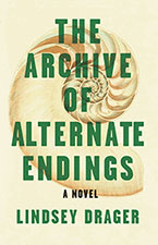 The Archive of Alternate Endings by Lindsey Drager