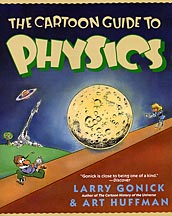 The Cartoon Guide to Physics by Larry Gonick & Art Huffman