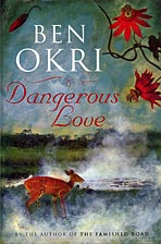 Dangerous Love by Ben Okri