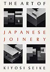 The Art of Japanese Joinery by Kiyoshi Seike