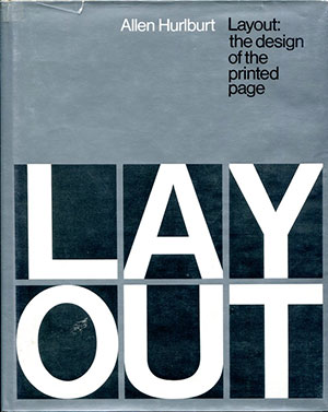 Layout: the Design of the Printed Page by Allen Hurlburt