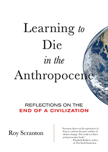 Learning How to Die in the Antrhopocene by Roy Scranton