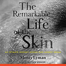 The Remarkable Life of the Skin by Monty Lyman