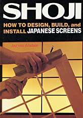 Shoji - How to Design, Build, and Install Japanese Screens by Jay van Arsdale